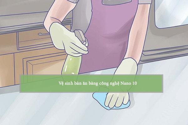 6 bước vệ sinh bàn với công nghệ Nano 10*
